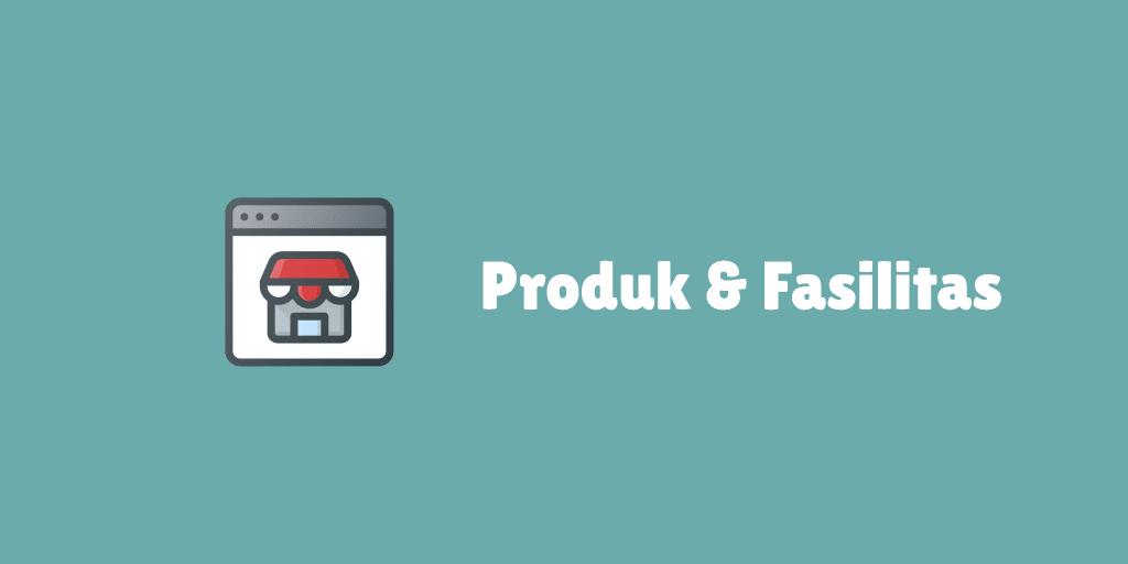 produk dan fasilitas