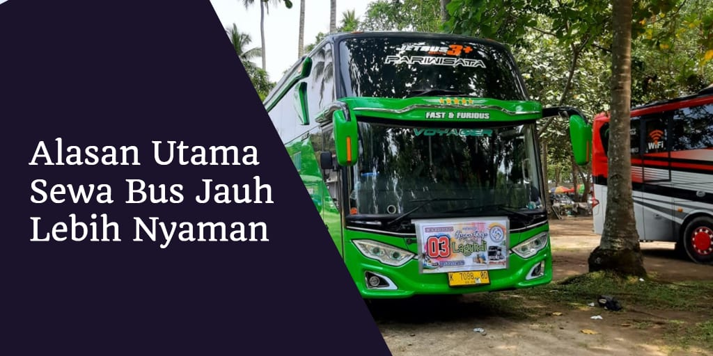 Alasan Utama Sewa Bus Jauh Lebih Nyaman