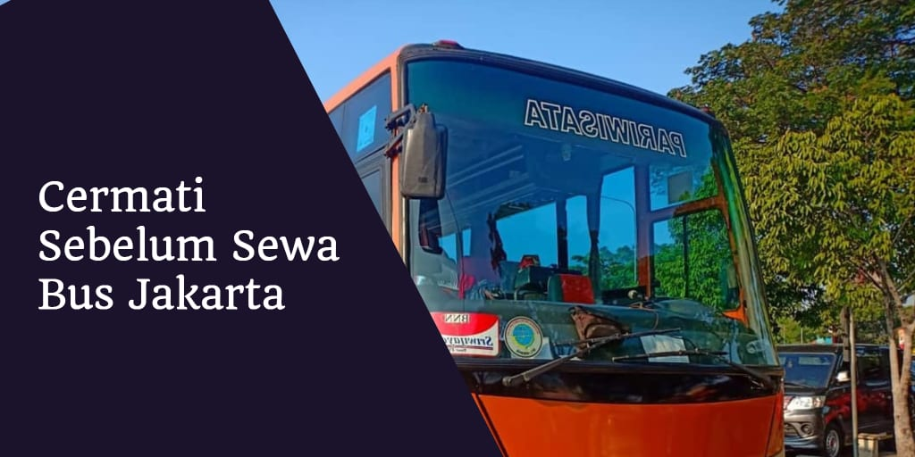 cermati Sebelum Sewa Bus Jakarta